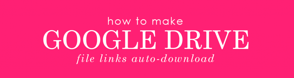 how to make google drive file links auto-download