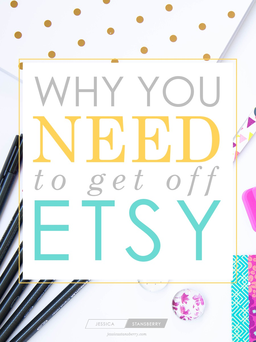 Why you should get off Etsy | Why Your Shop Needs to be on more than just Etsy | By jessicastansberry.com
