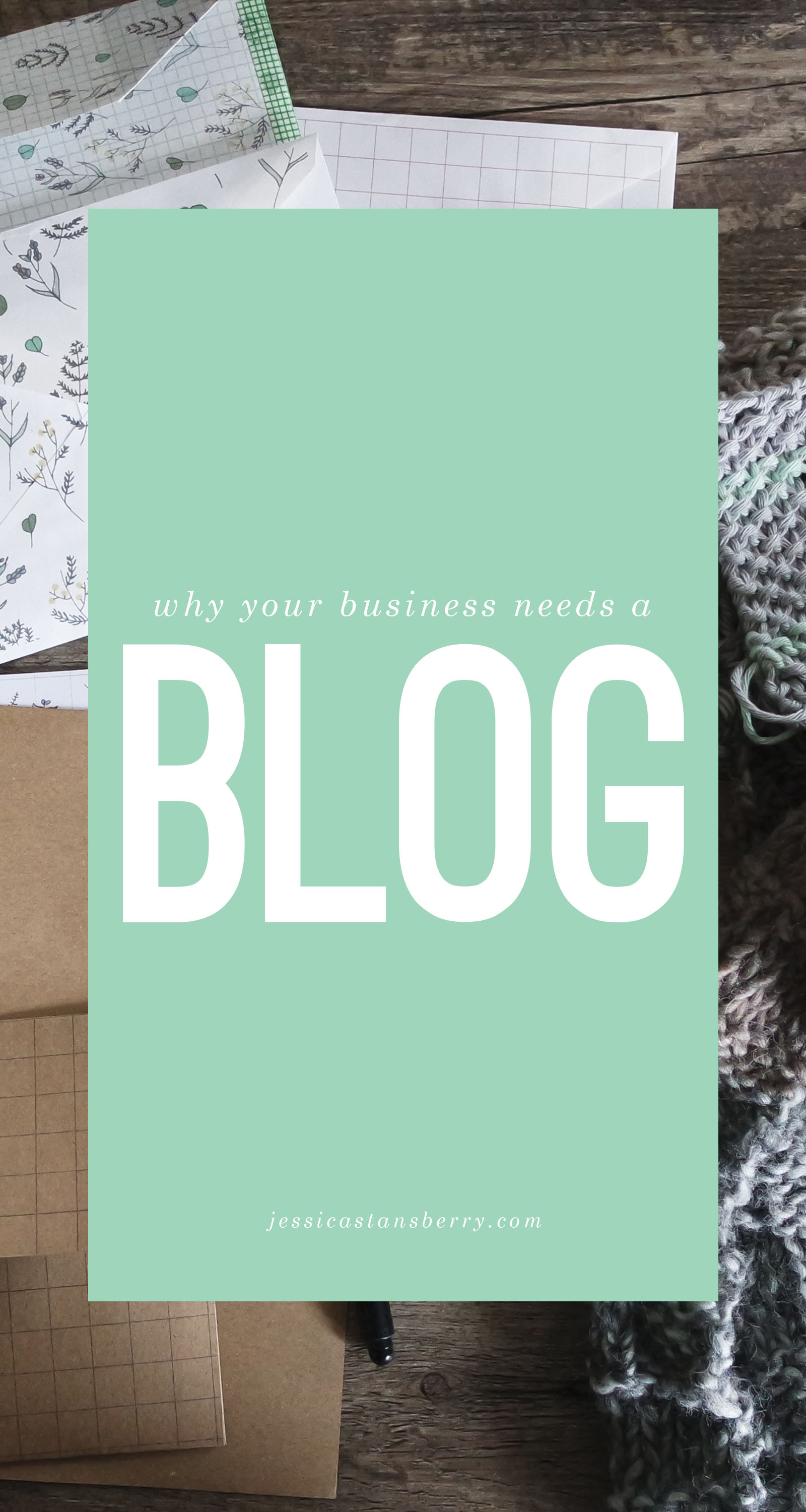 why your business needs a blog | Jessica Stansberry