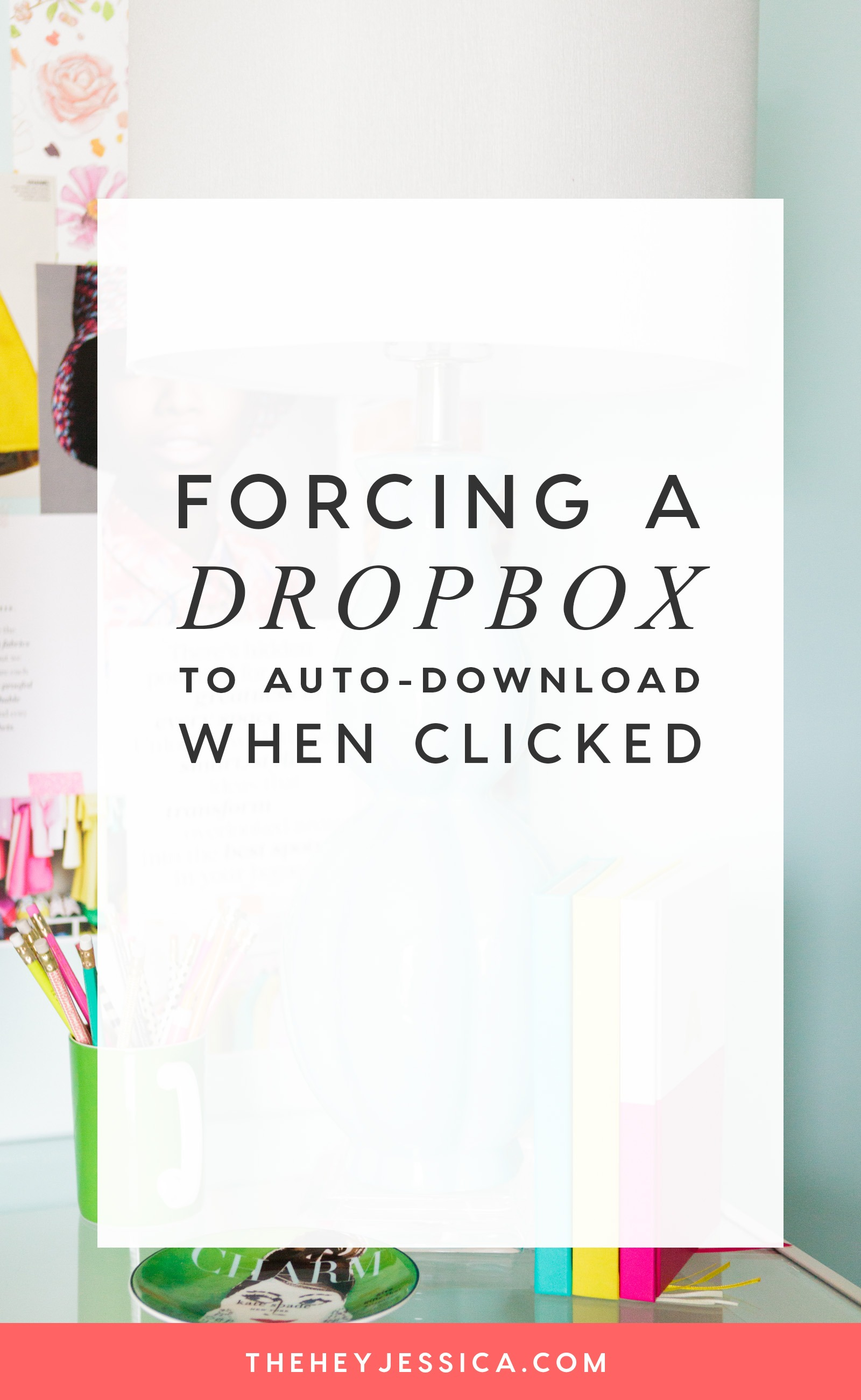 Forcing a Dropbox Link to Auto-Download When Clicked | Jessica