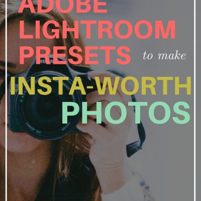 How to Use Adobe Lightroom Presets to Make INSTA-WORTH Photos